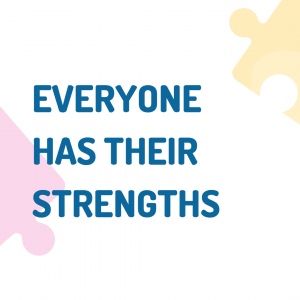 text: everyone has their strengths